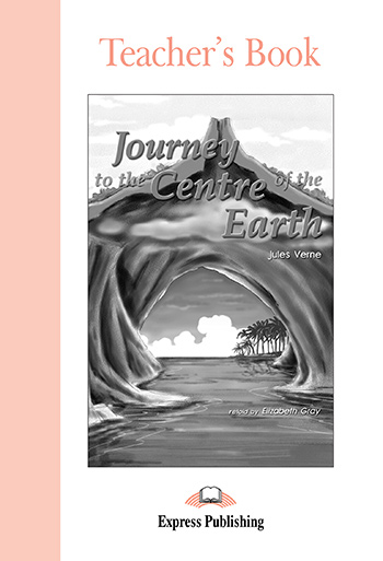 Journey to the Centre of the Earth - Teacher's Book