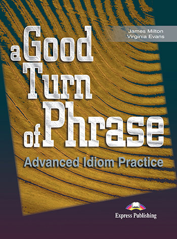 A Good Turn of Phrase (Idioms) - Student's Book