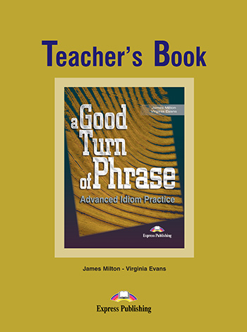 A Good Turn of Phrase (Idioms) - Teacher's Book
