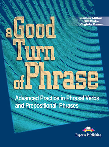 A Good Turn of Phrase (Phrasal Verbs & Prepositions) - Student's Book