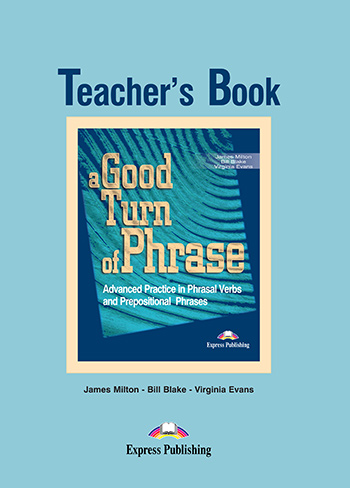 A Good Turn of Phrase (Phrasal Verbs & Prepositions) - Teacher's Book