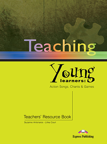 Teaching Young Learners: Action Songs, Chants & Games - Teacher's Resource Book