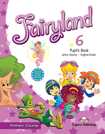 Fairyland 6 Primary Course - Pupil's Book