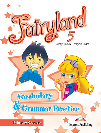 Fairyland 5 Primary Course - Vocabulary & Grammar Practice